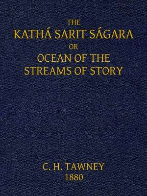 The Kathá Sarit Ságara; or, Ocean of the Streams of Story