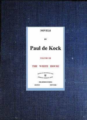 The White House (Novels of Paul de Kock Volume XII)