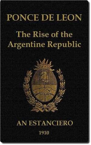 Ponce de Leon The Rise of the Argentine Republic