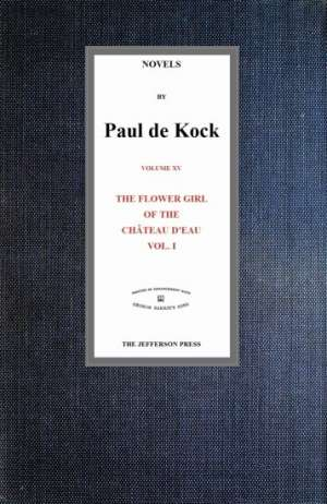 The Flower Girl of The Château d'Eau, v.1 (Novels of Paul de Kock Volume XV)