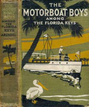 Motor Boat Boys Among the Florida Keys Or, The Struggle for the Leadership