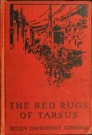 The Red Rugs of Tarsus A Woman's Record of the Armenian Massacre of 1909