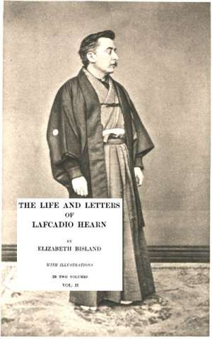 The Life and Letters of Lafcadio Hearn, Volume 2