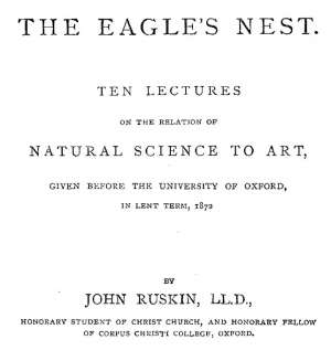The Eagle's Nest Ten Lectures on the Relation of Natural Science to Art, Given Before the University of Oxford, in Lent Term, 1872