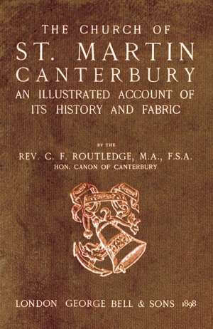Bell's Cathedrals: The Church of St. Martin Canterbury An Illustrated Account of its History and Fabric