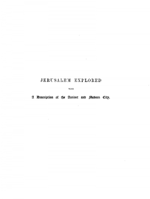 Jerusalem Explored, Volume II—Plates Being a description of the ancient and modern city, with numerous illustrations consisting of views, ground plans and sections