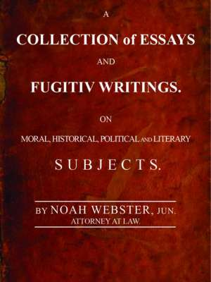A Collection of Essays and Fugitiv Writings On Moral, Historical, Political, and Literary Subjects