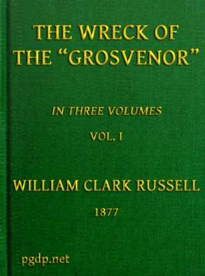 The Wreck of the Grosvenor, Volume 1 of 3 An account of the mutiny of the crew and the loss of the ship when trying to make the Bermudas