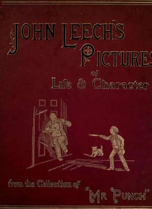 """John Leech's Pictures Of Life And Character, Volume I (of III) From The Collection Of """"Mr. Punch"""""""
