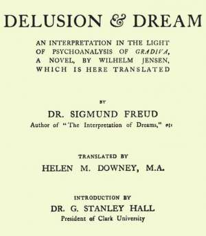 Delusion and Dream : an Interpretation in the Light of Psychoanalysis of Gradiva