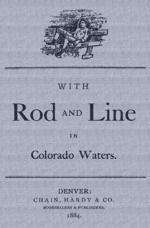 With Rod and Line in Colorado Waters