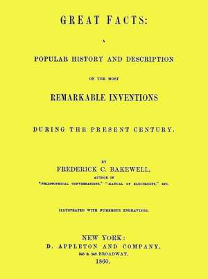 Great Facts A Popular History and Description of the Most Remarkable Inventions During the Present Century