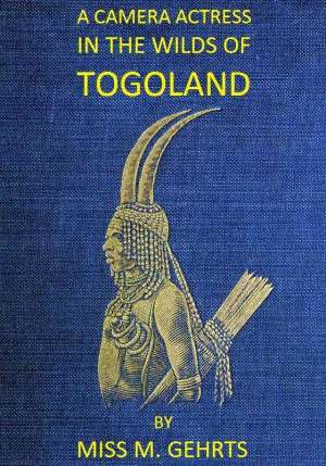 A Camera Actress in the Wilds of Togoland The adventures, observations & experiences of a cinematograph actress in West African forests whilst collecting films depicting native life and when posing as the white woman in Anglo-African cinematograph dramas