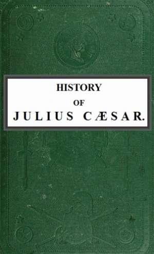 History of Julius Caesar Vol. 1 of 2