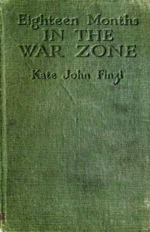 Eighteen Months in the War Zone The Record of a Woman's Work on the Western Front
