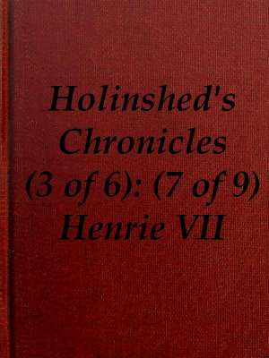 Chronicles of England, Scotland and Ireland (3 of 6): England (7 of 9) Henrie the Seauenth, Sonne to Edmund Earle of Richmond, Which Edmund was Brother by the Moothers Side to Henrie the Sixt