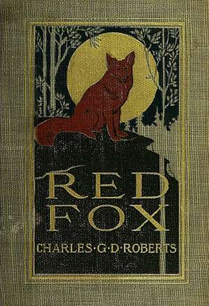 Red Fox The Story of His Adventurous Career in the Ringwaak Wilds and of His Final Triumph over the Enemies of His Kind