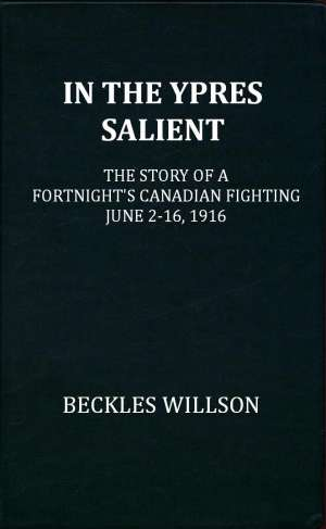 In the Ypres Salient The Story of a Fortnight's Canadian Fighting, June 2-16, 1916