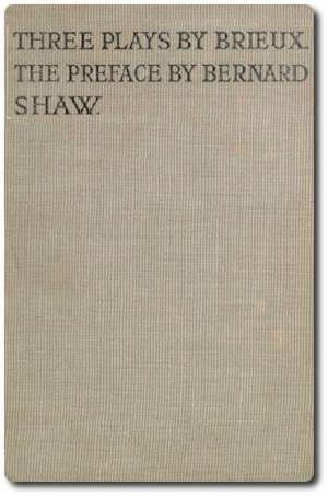 Three Plays by Brieux With a Preface by Bernard Shaw