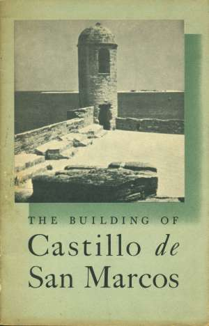 The Building of Castello de San Marcos National Park Service Interpretive Series, History No. 1