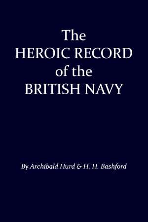 The Heroic Record of the British Navy: A Short History of the Naval War, 1914-1918