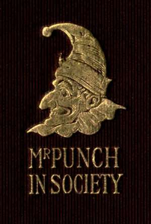 Mr. Punch In Society: Being the humours of social life