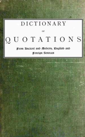 Dictionary of Quotations from Ancient and Modern, English and Foreign Sources