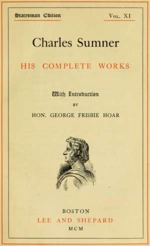 Charles Sumner; His Complete Works, Volume XI (of 20)