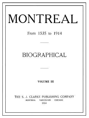 Montreal from 1535 to 1914 Biographical Volume III