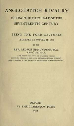 Anglo-Dutch Rivalry during the First Half of the Seventeenth Century being the Ford lectures delivered at Oxford in 1910