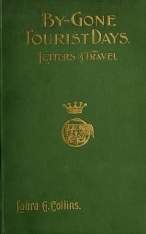 By-gone Tourist Days: Letters of Travel
