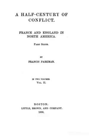 A Half Century of Conflict - Volume II France and England in North America