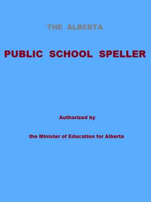 The Alberta Public School Speller Authorized by the Minister of Education for Alberta