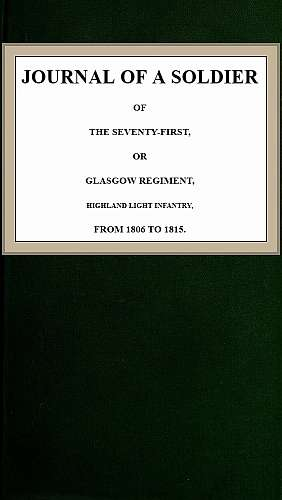 Journal of a Soldier of the Seventy-First or Glasgow Regiment Highland Light Infantry from 1806-1815