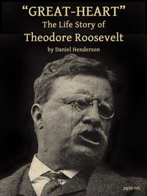 Great-Heart The Life Story of Theodore Roosevelt