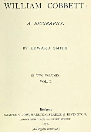 William Cobbett A Biography in Two Volumes, Vol. 1