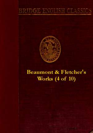 Beaumont & Fletcher's Works (4 of 10) The Tragedy of Valentinian; Monsieur Thomas; The Chances; The Bloody Brother; The Wild-Goose Chase