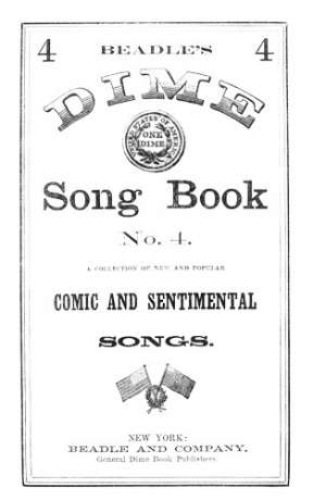 Beadle's Dime Song Book No. 4 A Collection of New and Popular Comic and Sentimental Songs.