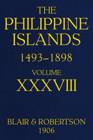 The Philippine Islands, 1493-1898, Volume XXXVIII, 1674-1683 Explorations by early navigators, descriptions of the islands and their peoples, their history and records of the catholic missions, as related in contemporaneous books and manuscripts, showing
