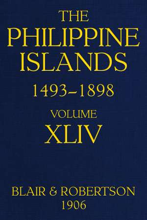 The Philippine Islands, 1493-1898, Volume XLIV, 1700-1736 Explorations by early navigators, descriptions of the islands and their peoples, their history and records of the catholic missions, as related in contemporaneous books and manuscripts, showing the