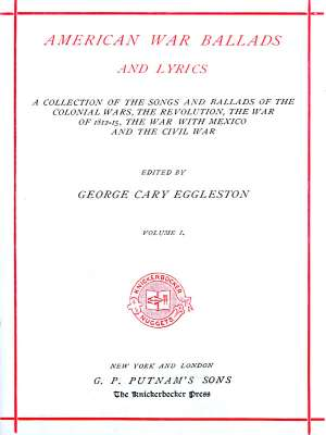 American War Ballads and Lyrics, Volume I (of 2) A Collection of the Songs and Ballads of the Colonial wars, the revolutions, the war of 1812-15, the war with Mexico and the Civil War