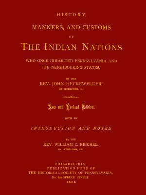History, Manners, and Customs of The Indian Nations who once Inhabited Pennsylvania and the Neighbouring States.