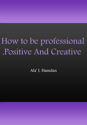 How to be professional, Positive And Creative